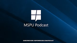 MSPoweruser Podcast 07: Anniversaries and Xboxes