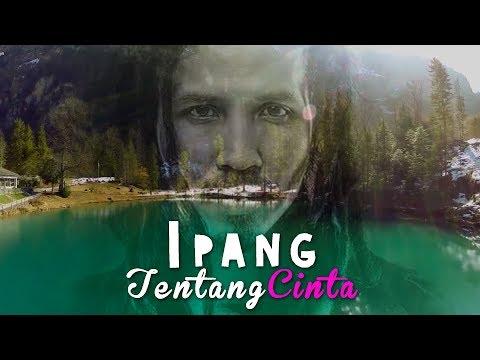 Ipang - Tentang Cinta (lirik & video)