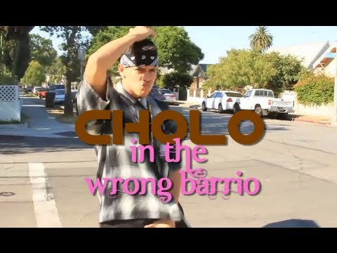 CHOLO in the WRONG BARRIO