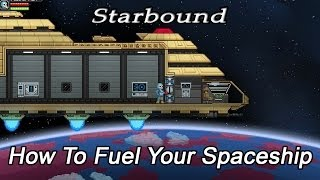 Starbound - How to Fuel Your Spaceship