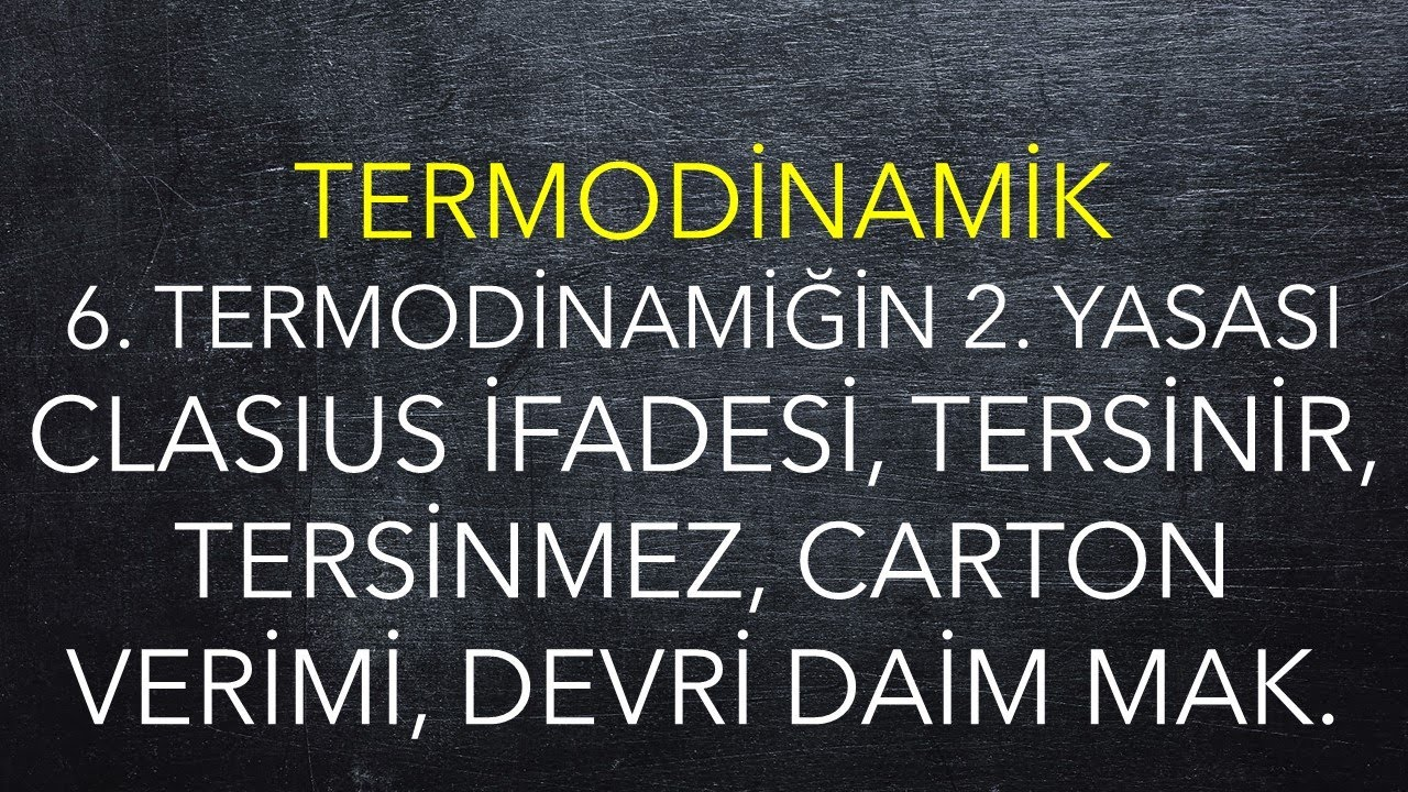 Termodinamik, 6. Termodinamiğin 2.  Yasası, Clasius ifadesi, Tersinir, Tersinmez, Carnot, DDM