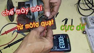 Chế máy mài từ môtơ quạt cực dể    manufacturing grinding machines from fan moto(kenh sang tao Đ&C2)