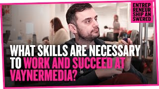 what skills are necessary to work and succeed at vaynermedia?