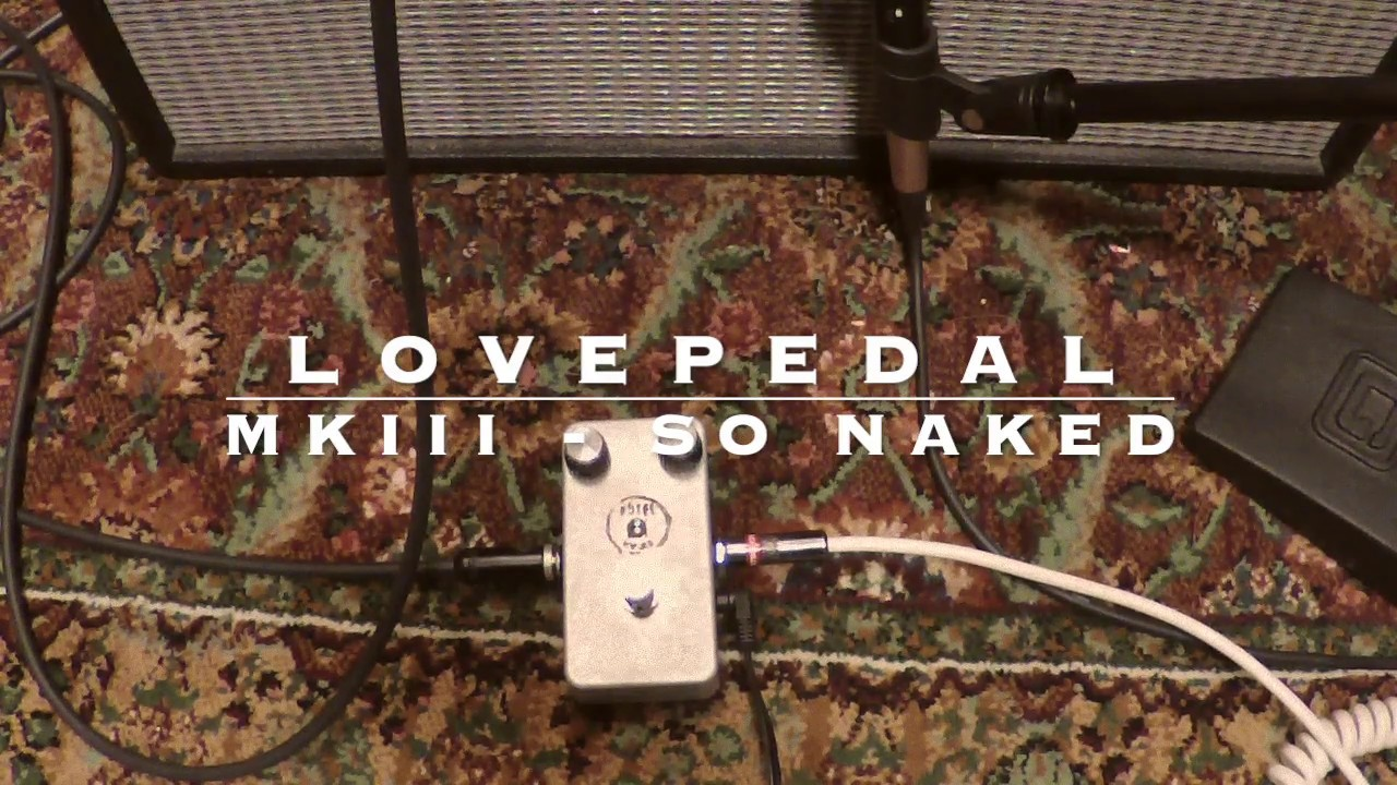 Lovepedal - MKIII So Naked - YouTube