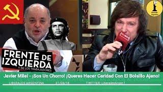 Javier Milei Contra Un Zurdo - ¡Sos Un Chorro! ¡Queres Hacer Caridad Con El Bolsillo Ajeno!