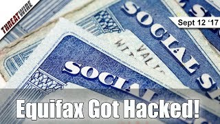 Equifax Hacked! Your Social Security Number is Probably Public - Threat Wire