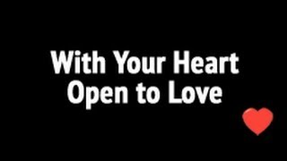 With Your Heart Open To Love