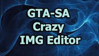 crazy IMG Editor для GTA San Andreas  ИНСТРУКЦИЯ