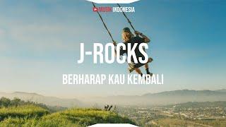 J-ROCKS - Berharap Kau Kembali (Lyrics)