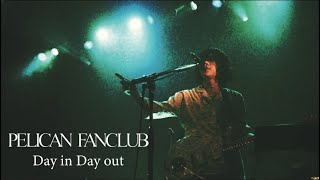 『Day in Day out』 / PELICAN FANCLUB