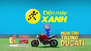 Đến Điện máy XANH mua TV trúng Môtô Ducati