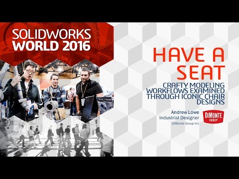 SOLIDWORKS World 2016 | Have A Seat: Crafty Modeling Workflows Examined Through Iconic Chair Designs