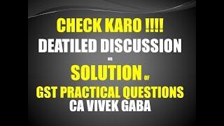 DETAILED DISCUSSION on SOLUTION OF GST PRACTICAL QUESTION I SHARE JARUR KARNA I CA VIVEK GABA