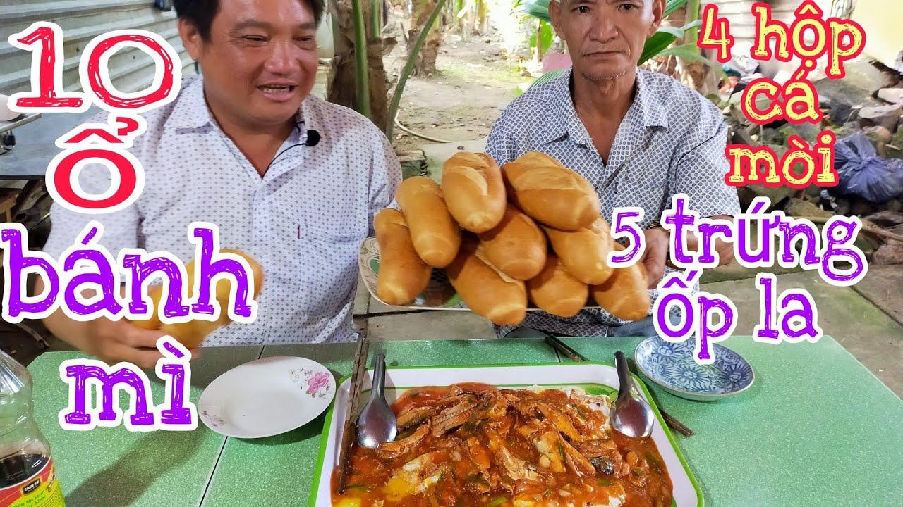 10 ổ bánh mì, 4 hộp cá Mồi, 5 trứng ốp la lTâm Chè Vĩnh Long