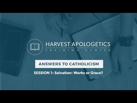 Answers to Catholicism - Session 1 - Salvation: Works or Grace?  (Bill Ciofani)