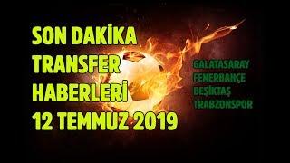Son dakika transfer haberleri 12 Temmuz 2019 Cuma Galatasaray - Fenerbahçe - Beşiktaş - Trabzonspor