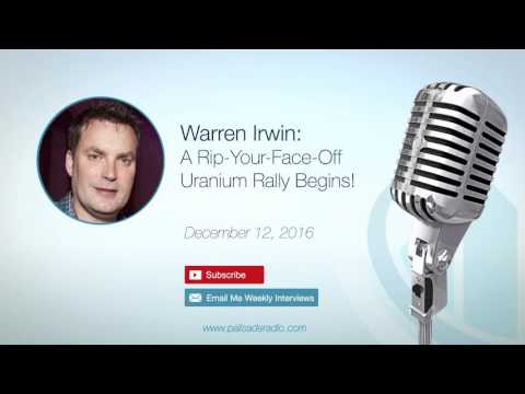 Warren Irwin: A Rip-Your-Face-Off Uranium Rally Begins!