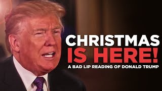 """CHRISTMAS IS HERE!"" - A Bad Lip Reading of Donald Trump"