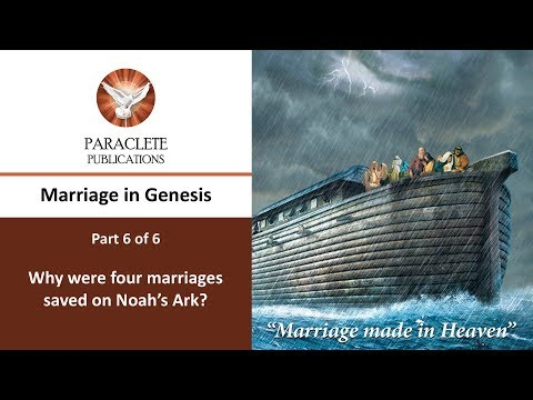 Noah and 4 Marriages saved on the Ark - Marriage in the early chapters of Genesis Part 6