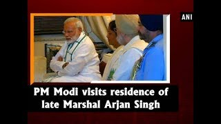 PM Modi visits residence of late Marshal Arjan Singh - ANI News