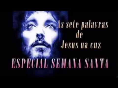 Especial Semana Santa As Sete Palavras De Jesus Na Cruz Youtube