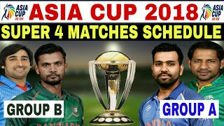ASIA CUP 2018 : SUPER 4 SCHEDULE | ASIA CUP 2018 SUPER 4 MATCHES | SUPER 4 TEAMS ASIA CUP 2018