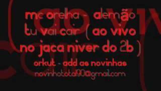 Mc Orelha -  Alemão Tu Vai Cair  ( AO VIVO NO JACA NIVER DO 2B )