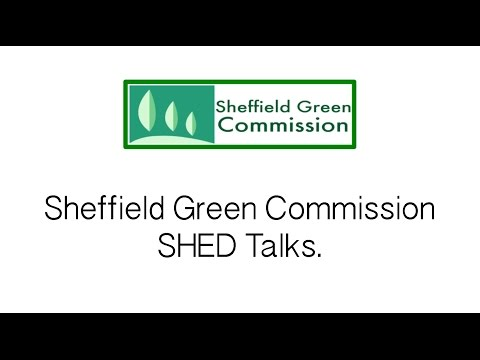 Sheffield Green Commission SHED Talks compilation