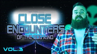 CLOSE ENCOUNTERS OF THE GOD KIND | Vol. 3 | Pastor Aaron Delong