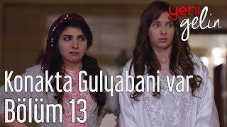 Yeni Gelin 13. Bölüm - Konakta Gulyabani Var