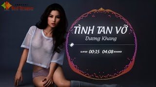 Tình Tan Vỡ Remix - Dương Khang    Full MP3 320 kbps