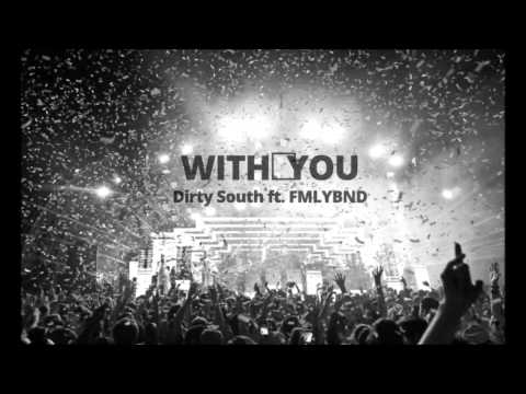 Dirty South   With You ft  FMLYBND
