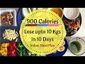 How to lose weight fast 10 kgs in 10 days   900 calorie diet/meal plan   Full day Indian meal plan