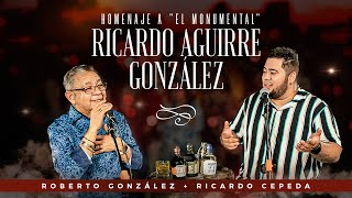 "Roberto González Ft Ricardo Cepeda - Homenaje a ""El Monumental"" Ricardo Aguirre González"