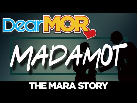 """#DearMOR: """"Madamot"""" The Mara Story 05-05-18"""