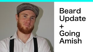 BEARD UPDATE - HOW To CREATE AN AMISH BEARD STYLE * SOLID ADVICE