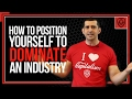 How to Dominate your Industry