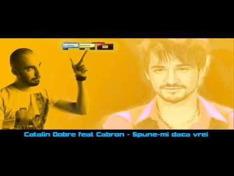Catalin Dobre feat Cabron - Spune-mi daca vrei [Pe banii mei]