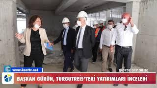 BAŞKAN GÜRÜN, TURGUTREİS'TEKİ YATIRIMLARI İNCELEDİ