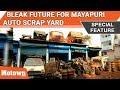 Bleak Future For Mayapuri Auto Scrap Yard   Special Feature   Motown India