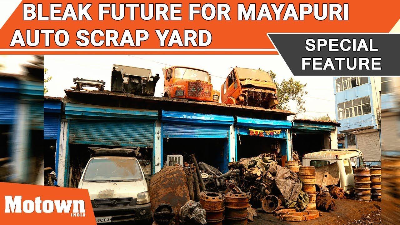 Bleak Future For Mayapuri Auto Scrap Yard Special Feature Motown