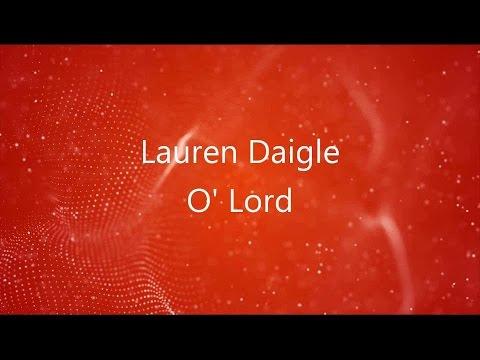 O' Lord - Lauren Daigle (lyrics on screen) HD