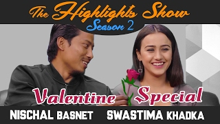 Valentine's Day Special | NISCHAL BASNET & SWASTIMA KHADKA @ THE HIGHLIGHTS SHOW | Season 2 | Ep 7