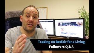 Trading on Betfair for a Living [Followers Q & A]