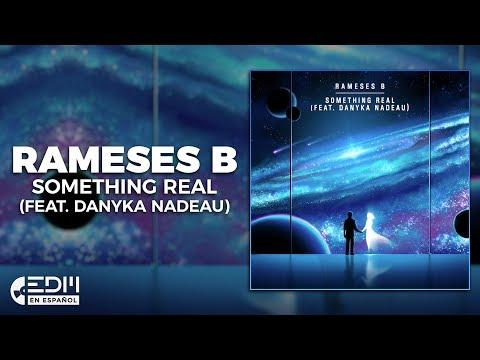 [Lyrics] Rameses B - Something Real (feat. Danyka Nadeau) [Letra en español]