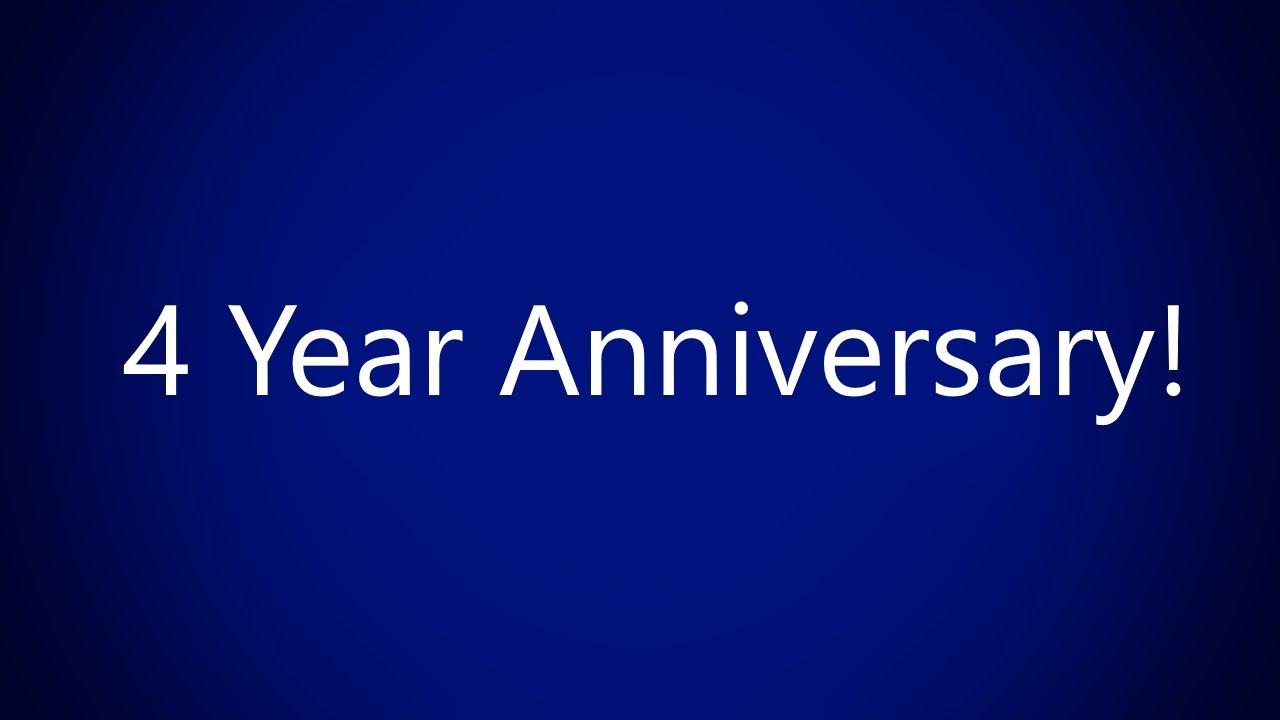 4 Year Anniversary! :D