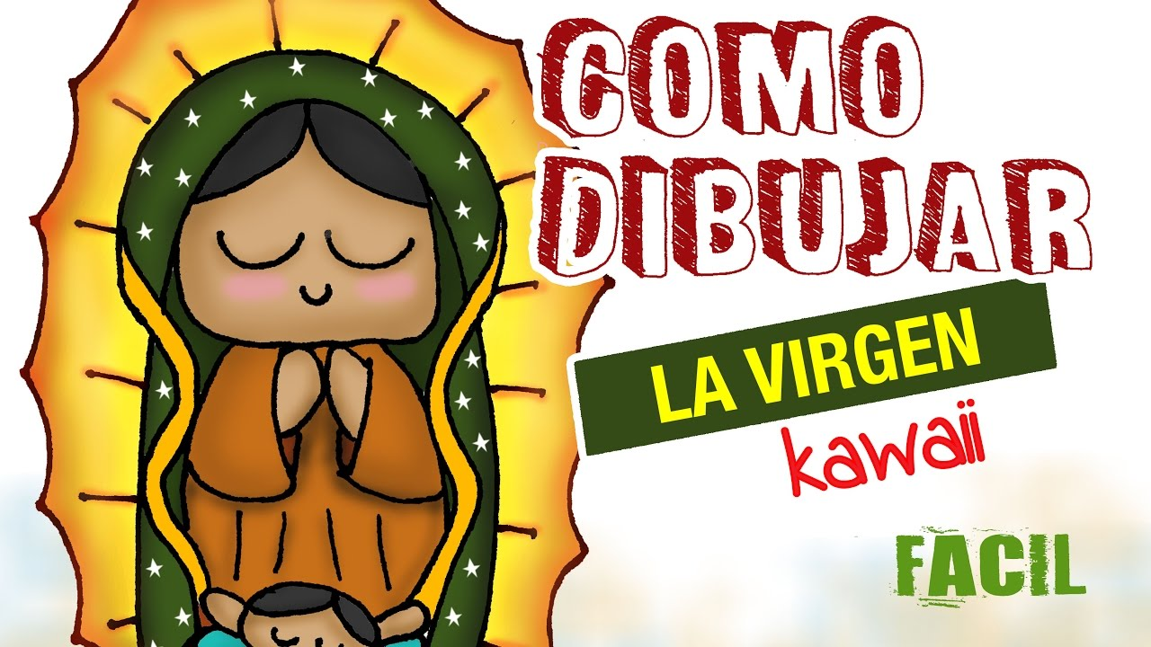 Como dibujar la virgen   kawaii mexicano dibujo fácil para niños ... ab0ec1a7865