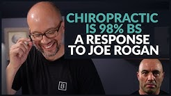 Chiropractic is 98% BS- A Response to Joe Rogan