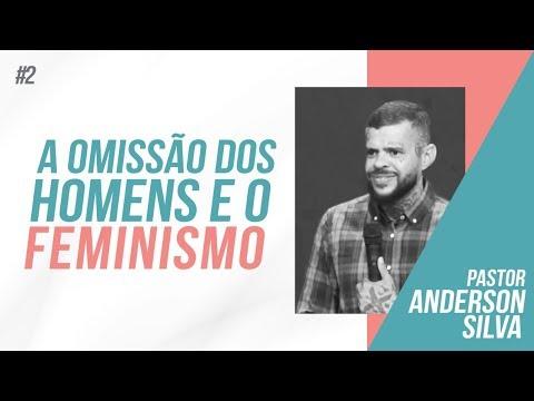 A Omissão dos Homens e o Feminismo - Pastor Anderson Silva