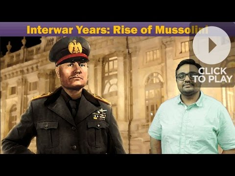 WH/WW2: Mussolini-the Rise of Fascism in Italy during Interwar Years